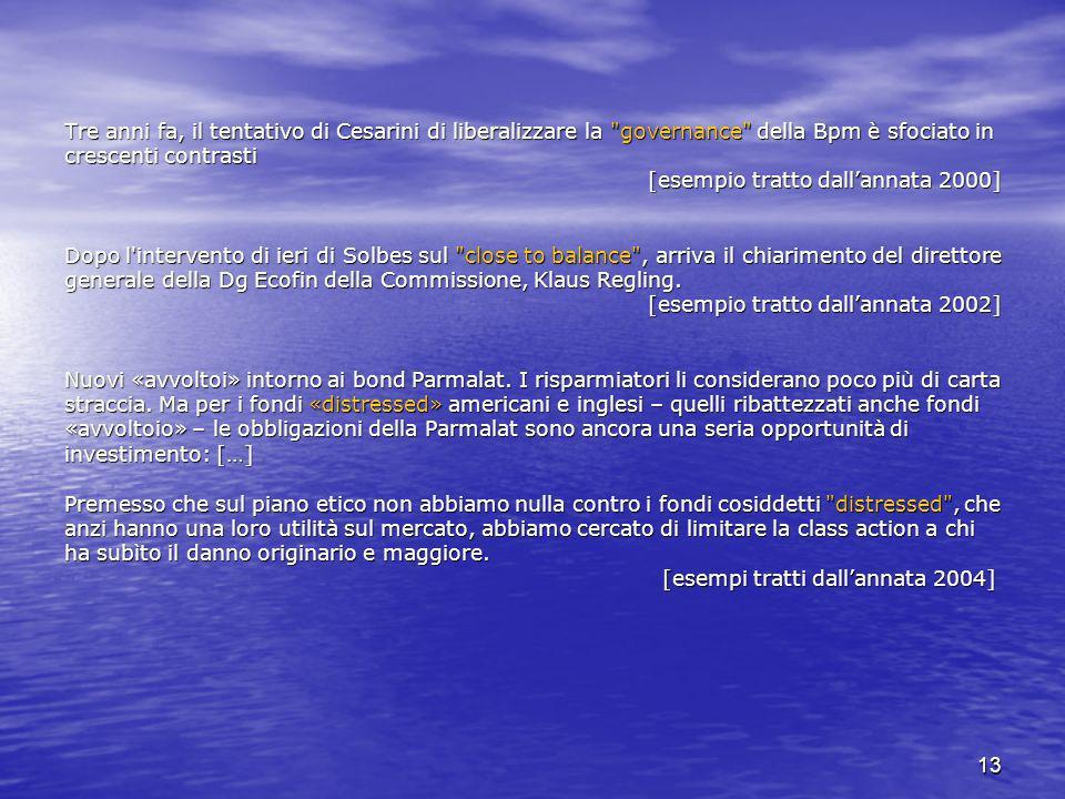 Tre anni fa, il tentativo di Cesarini di liberalizzare la governance della Bpm è sfociato in crescenti contrasti [esempio tratto dall'annata 2000] Dopo l intervento di ieri di Solbes sul close to balance , arriva il chiarimento del direttore generale della Dg Ecofin della Commissione, Klaus Regling.